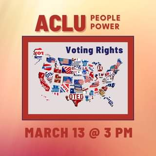 May be an image of text that says 'ACLU PEOPLE POWER YOT 2 TO  Voted Voting Rights Voted Note Voté! OTED VOTED MARCH 13 @ 3 PM'